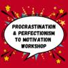 Procrastination, Perfectionism to Motivation Virtual 2-hour Workshop<span> - </span>Sept 22